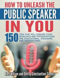 How to Unleash the Public Speaker in You by Karl Wilson
