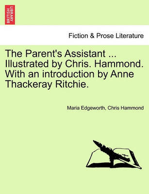 The Parent's Assistant ... Illustrated by Chris. Hammond. with an Introduction by Anne Thackeray Ritchie. by Maria Edgeworth image