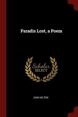 Paradis Lost, a Poem by John Milton
