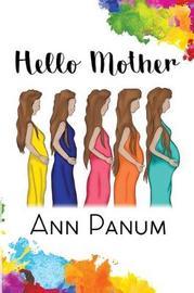 Hello Mother by Ann Panum