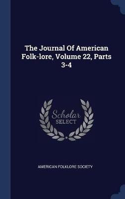The Journal of American Folk-Lore, Volume 22, Parts 3-4 by American Folklore Society