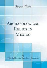Archaeological Relics in Mexico (Classic Reprint) by Distribuidora De Petroleos Mexicanos image