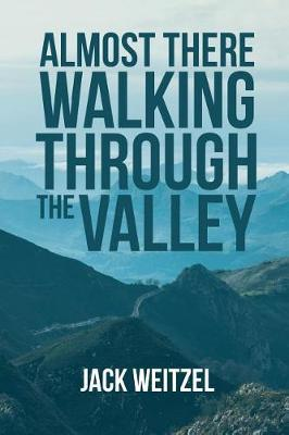 Almost There Walking Through the Valley by Jack Weitzel