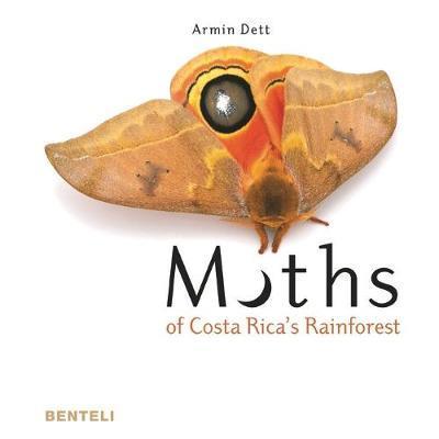 Moths of Costa Rica's Rainforest by Armin Dett
