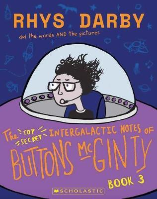 The Top Secret Intergalactic Notes of Buttons McGinty Book #3 by Rhys Darby