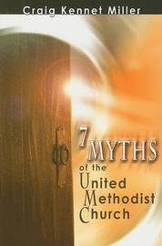 7 Myths of the United Methodist Church by Craig Kennet Miller image
