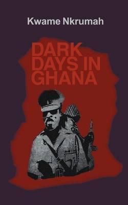 Dark Days in Ghana by Kwame Nkrumah