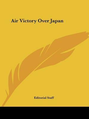 Air Victory Over Japan by Staff Editorial Staff