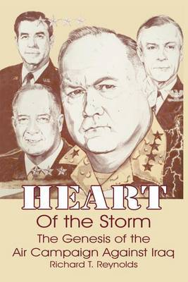 Heart of the Storm: The Genesis of the Air Campaign Against Iraq by Richard T. Reynolds image