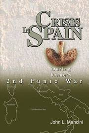 Crisis in Spain: During Rome's 2nd Punic War by John L. Mancini image