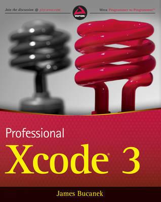 Professional Xcode 3 by James Bucanek