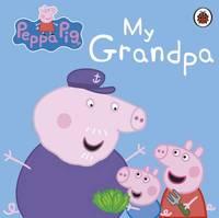 Peppa Pig: My Grandpa by Peppa Pig