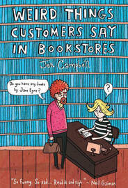 Weird Things Customers Say in Bookstores by Jennifer Campbell