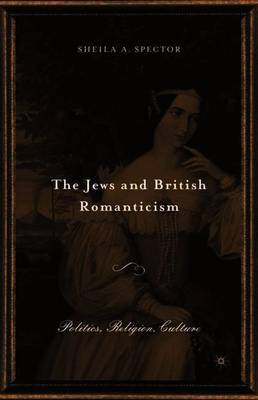 The Jews and British Romanticism by S Spector