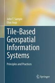 Tile-Based Geospatial Information Systems by John T Sample