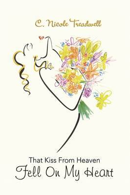 That Kiss from Heaven Fell on My Heart by C. Nicole Treadwell image
