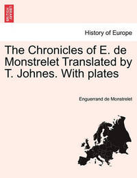 The Chronicles of E. de Monstrelet Translated by T. Johnes. with Plates Vol. VIII. by Enguerrand De Monstrelet