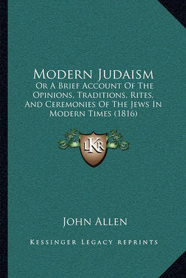 Modern Judaism: Or a Brief Account of the Opinions, Traditions, Rites, and Ceremonies of the Jews in Modern Times (1816) by John Allen image