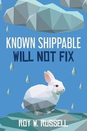 Known Shippable, Will Not Fix by Roy W Russell
