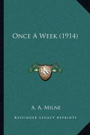 Once a Week (1914) by A.A. Milne