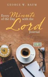 Every Minute of the Day with the Lord by George W Baum