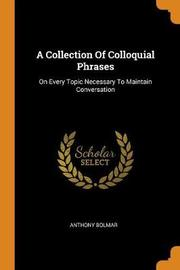 A Collection of Colloquial Phrases by Anthony Bolmar
