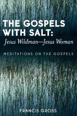 The Gospels with Salt: Jesus Wildman-Jesus Woman by Francis Gross