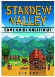 Stardew Valley Game Guide Unofficial by The Yuw
