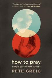 How to Pray by Pete Greig