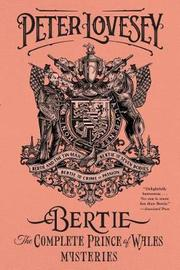 Bertie: The Complete Prince of Wales Mysteries (Bertie and the Tinman, Bertie and the Seven Bodies, Bertie and and the Crime of Passion) by Peter Lovesey