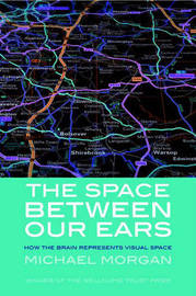 The Space Between our Ears: How the Brain Represents Visual Space by Michael Morgan image