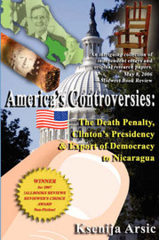 America's Controversies: The Death Penalty, Clinton's Presidency Export of Democracy to Nicaragua by Ksenija Arsic image