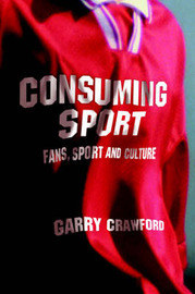 Consuming Sport by Garry Crawford