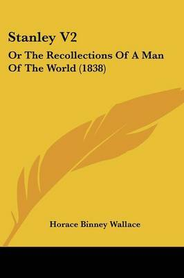 Stanley V2: Or The Recollections Of A Man Of The World (1838) by Horace Binney Wallace image