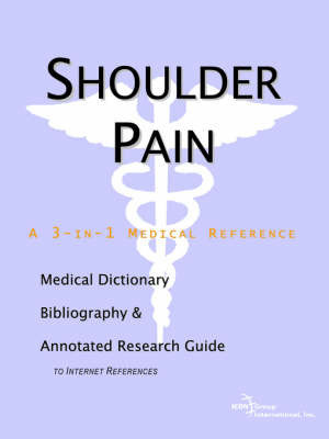 Shoulder Pain - A Medical Dictionary, Bibliography, and Annotated Research Guide to Internet References by ICON Health Publications