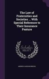 The Law of Fraternities and Societies ... with Special Reference to Their Insurance Feature by Andrew Jackson Hirschl image