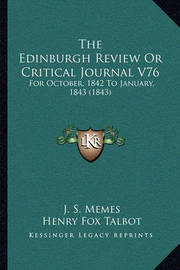 The Edinburgh Review or Critical Journal V76 the Edinburgh Review or Critical Journal V76: For October, 1842 to January, 1843 (1843) for October, 1842 to January, 1843 (1843) by Henry Fox Talbot