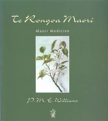Te Rongoa Maori Medicine by P.M.E. Williams