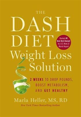 The Dash Diet Weight Loss Solution by Marla Heller