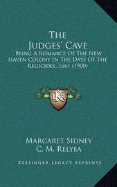 The Judges' Cave: Being a Romance of the New Haven Colony in the Days of the Regicides, 1661 (1900) by Margaret Sidney
