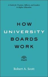 How University Boards Work by Robert A Scott