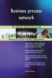 Business Process Network the Ultimate Step-By-Step Guide by Gerardus Blokdyk
