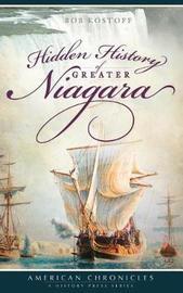 Hidden History of Greater Niagara by Bob Kostoff image