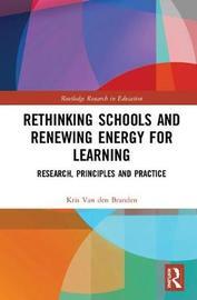 Rethinking Schools and Renewing Energy for Learning by Kris van den Branden