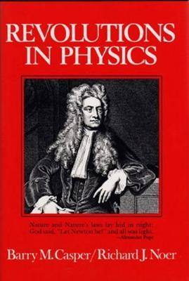 Revolutions in Physics by Barry M Casper