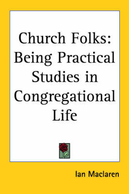 Church Folks: Being Practical Studies in Congregational Life by Ian MacLaren image