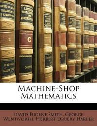 Machine-Shop Mathematics by David Eugene Smith