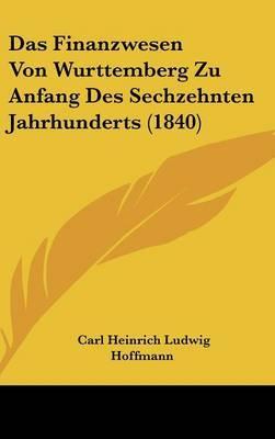 Das Finanzwesen Von Wurttemberg Zu Anfang Des Sechzehnten Jahrhunderts (1840) by Carl Heinrich Ludwig Hoffmann image