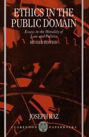 Ethics in the Public Domain by Joseph Raz