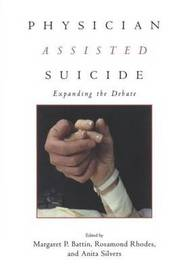 Physician Assisted Suicide by Margaret P. Battin